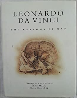 Leonardo Da Vinci: The Anatomy of Man : Drawings from the Collection ...