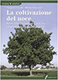 Image de La coltivazione del noce. Nuovi criteri di impianti e gestione del suolo per produzioni di qualità