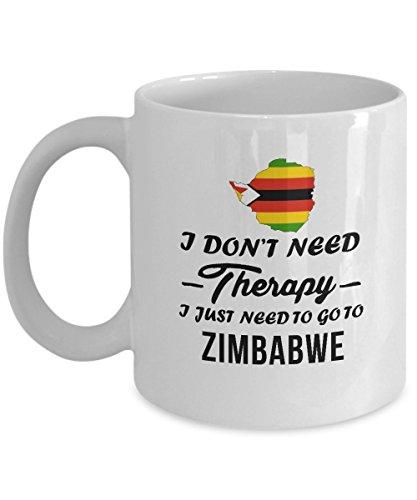 ZIMBABWE Coffee Mug - I Don't Need Therapy I just need to go to ZIMBABWE Ceramic Mug - Gifts for Men, Dad, Grandpa, Friends - Birthday for Women, Mom Grandma, Sister - 11oz Tea Cup White