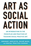 : Art as Social Action: An Introduction to the Principles and Practices of Teaching Social Practice Art