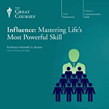 Influence: Mastering Life's Most Powerful Skill Lecture by The Great Courses Narrated by Professor Kenneth G. Brown Ph.D. Michigan State University