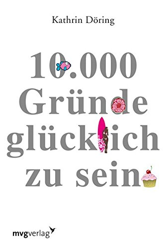10.000 Gründe glücklich zu sein Taschenbuch – 9. August 2013 Kathrin Döring mvg Verlag 3868824723 Erfolg