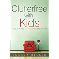 Clutterfree with Kids: Change your thinking. Discover new habits. Free your h...