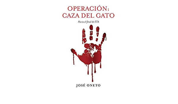 Amazon.com: OPERACIÓN: CAZA DEL GATO: Hacia el final de ETA (Spanish Edition) eBook: JOSÉ ONETO: Kindle Store