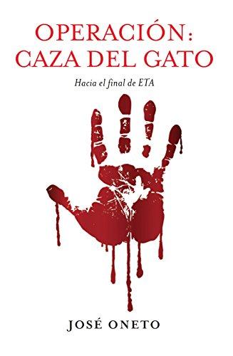 OPERACIÓN: CAZA DEL GATO: Hacia el final de ETA (Spanish Edition) by