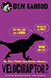 So You Think You Know About Velociraptor? (So You Think You Know About... Dinosaurs?)