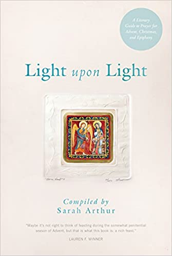 Light Upon Light A Literary Guide To Prayer For Advent Christmas
