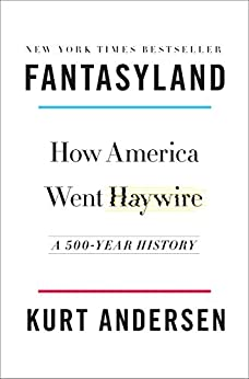 Fantasyland: How America Went Haywire: A 500-Year History by [Andersen, Kurt]