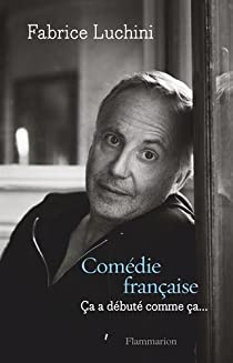 Comédie française : Ca a débuté comme ça... par Luchini