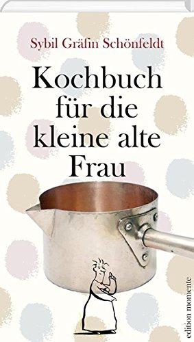 Kochbuch Fur Die Kleine Alte Frau Amazon De Schonfeldt Sybil