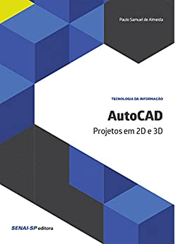 AutoCAD: Projetos em 2D e 3D (Tecnologia da Informação) por [de Almeida, Paulo Samuel]