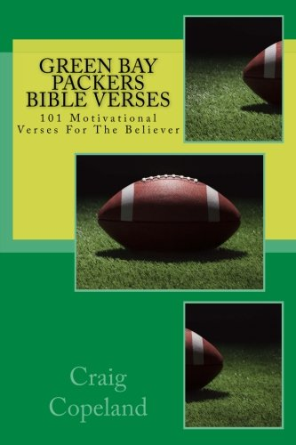 Green Bay Packers Bible Verses: 101 Motivational Verses For The Believer (The Believer Series)