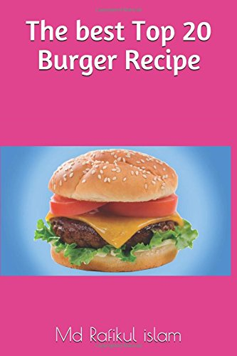 The best Top 20 Burger Recipe: Burger Recipe by Md  Rafikul islam