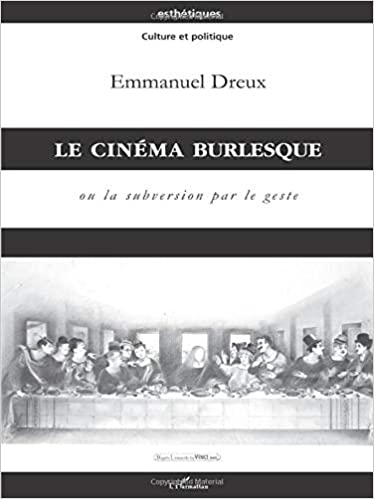Le Cinema Burlesque Ou La Subversion Par Le Amazon Com