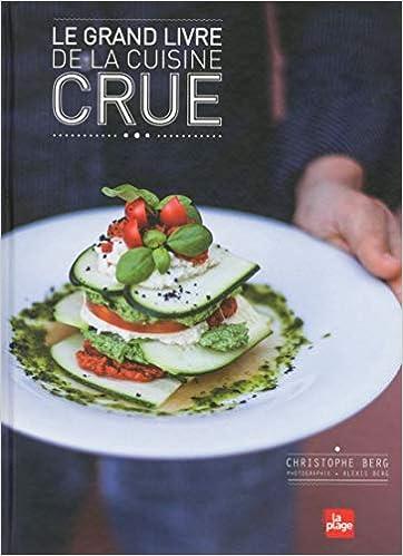 Le Grand Livre De La Cuisine Crue Christophe Berg