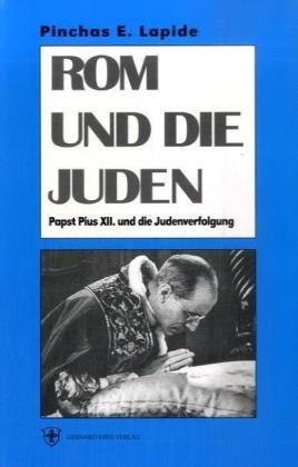 Rom und die Juden: Papst Pius XII und die Judenverfolgung