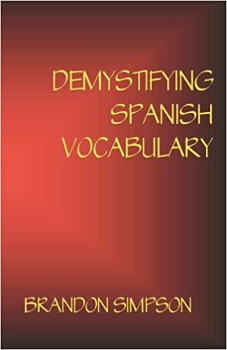 Demystifying Spanish Vocabulary: A Contextual Spanish Dictionary ...