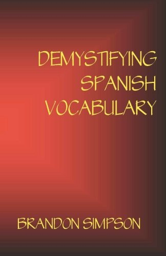 Demystifying Spanish Vocabulary: A Contextual Spanish Dictionary, Learning Spanish Words (Nouns, Verbs, Adjectives, Prepositions) Through Context with Clear Explanations, Examples, and Flowcharts