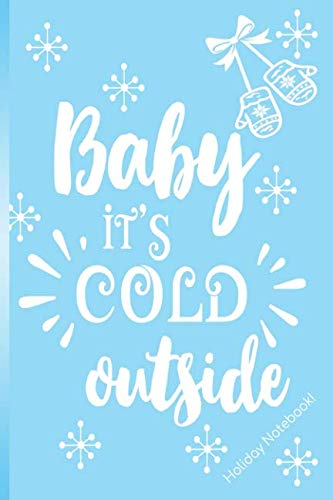 Baby It's Cold Outside! Holiday Notebook: 6x9 Notebook Holiday Themed! White Snowflakes & Mittens on a powder blue background