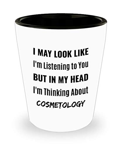 COSMETOLOGIST Shot Glass - I May Look Like