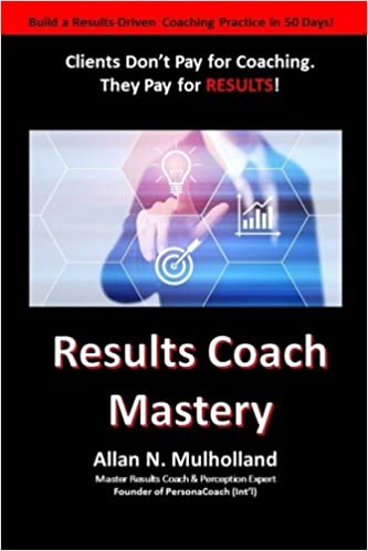 Results Coach Mastery: Build a Results-Driven and Profitable ...