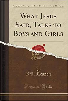 Book What Jesus Said, Talks to Boys and Girls (Classic Reprint)