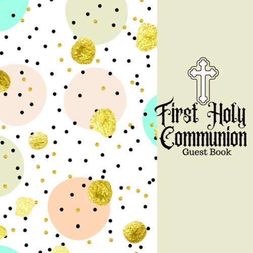- First Holy Communion Guest Book: Keepsake Message Memory Book With Gift Log & Photo Pages, For Family And Friends Guest Register To Write Sign In, For ... 8.5