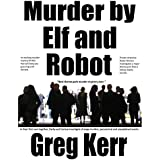 Murder by Elf and Robot: A Darby Weston Mystery