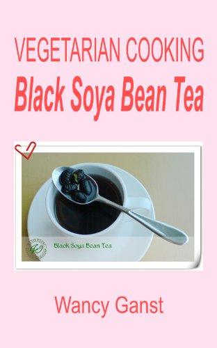 Vegetarian Cooking: Black Soya Bean Tea (Vegetarian Cooking - Snacks or Desserts Book 48) ()