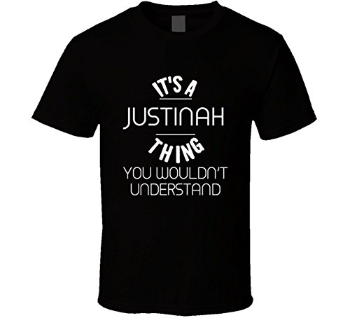 Justinah Its a Thing You Wouldnt Understand Name T Shirt 2XL Black