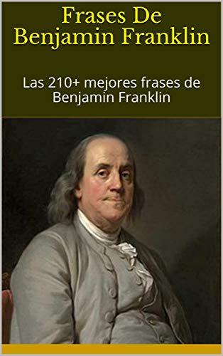 Amazoncom Frases De Benjamin Franklin Las 210 Mejores