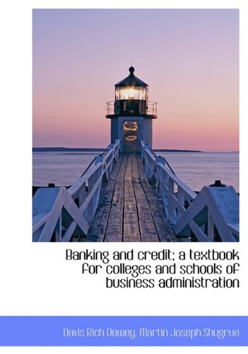 Read Online Banking and Credit; A Textbook for Colleges and Schools of Business Administration PDF