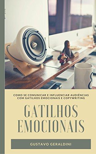 GATILHOS EMOCIONAIS: COMO SE COMUNICAR E INFLUENCIAR AUDIÊNCIAS COM GATILHOS EMOCIONAIS E COPYWRITING