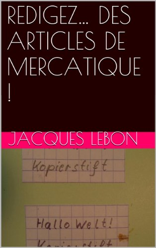 REDIGEZ… DES ARTICLES DE MERCATIQUE ! (French Edition)