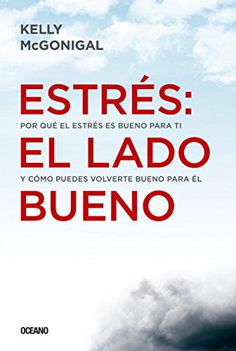 Estres: el lado bueno: Por que el estres es bueno para ti y como puedes volverte bueno para el (Spanish Edition) [Kelly McGonigal] (Tapa Blanda)