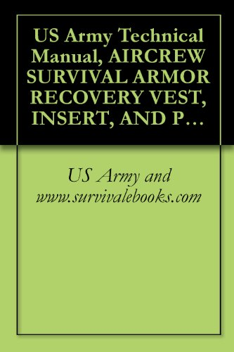 (US Army Technical Manual, AIRCREW SURVIVAL ARMOR RECOVERY VEST, INSERT, AND PACKETS, (SARVIP), TM 1-1680-359-10, 1992)