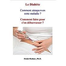 Le diabète - Comment attrape-t-on cette maladie? - Comment faire pour s'en débarrasser? (La Nouvelle Médecine de Demain t. 3) (French Edition)