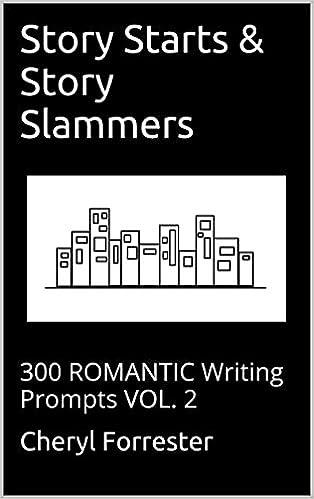 Story Starts & Story Slammers: 300 ROMANTIC Writing Prompts VOL. 2 (Romance)