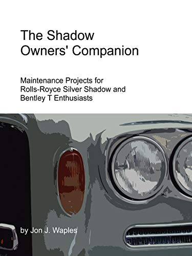 (The Shadow Owners' Companion: Maintenance Projects for Rolls-Royce Silver Shadow and Bentley T Enthusiasts)