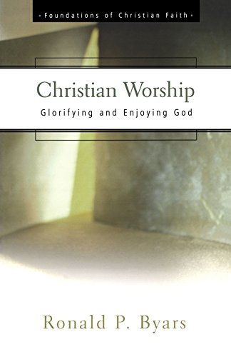 Christian Worship: Glorifying and Enjoying God (The Foundations of Christian - Seattle Hours Outlet