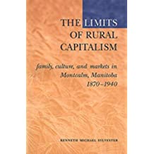 The Limits of Rural Capitalism: Family, Culture, and Markets in Montcalm, Manitoba, 1870-1940
