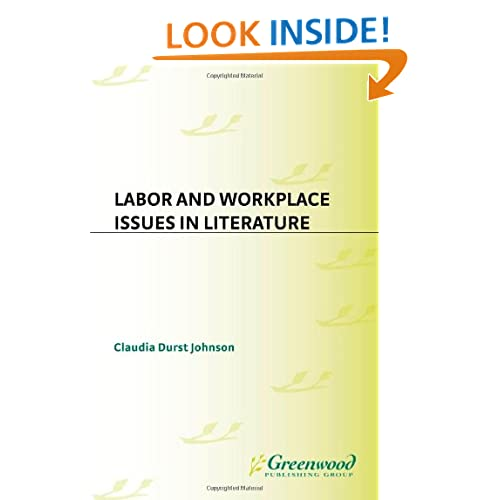 Labor and Workplace Issues in Literature (Exploring Social Issues through Literature) Claudia Durst Johnson