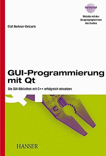 GUI-Programmierung mit Qt: Die GUI-Bibliothek mit C++ erfolgreich einsetzen