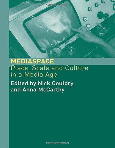 MediaSpace: Place, Scale and Culture in a Media Age...