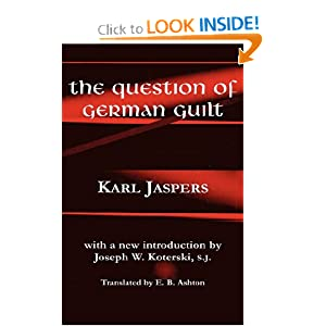 The Question of German Guilt Karl Jaspers, S.J. Joseph W. Koterski