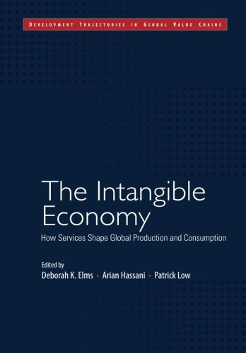 The Intangible Economy: How Services Shape Global Production and Consumption (Development Trajectories in Global Value Chains) (Consumption Guide Low)
