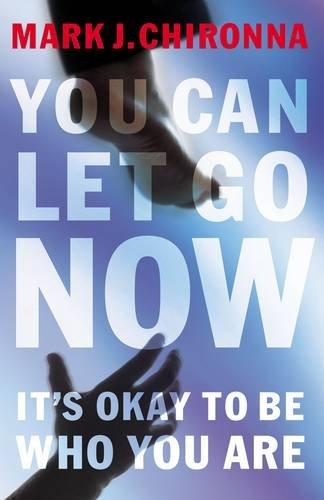 You Can Let Go Now: It's Okay to Be Who You Are