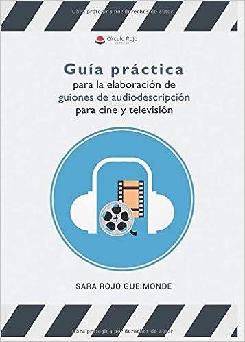 Guía Práctica Para La Elaboración De Guiones De Audiodescripción Para Cine Y Televisión por Sara Rojo Gueimonde epub