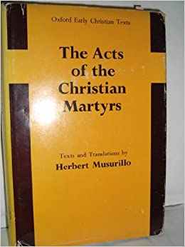 The Acts of the Christian Martyrs (Early Christian Texts)