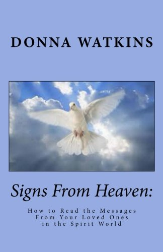 Signs From Heaven:: How to Read the Messages From Your Loved Ones in the Spirit World